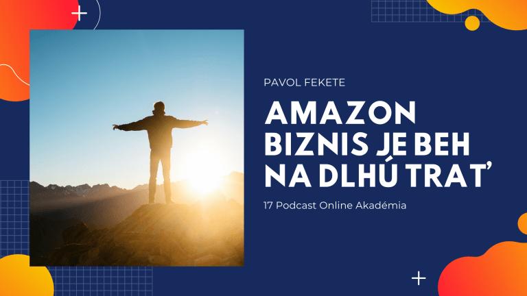Pavol Fekete – Amazon biznis je beh na dlhú trať!